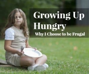 Growing Up Hungry and Why I Choose To Be Frugal
