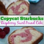 Copycat Starbucks Raspberry Swirl Pound Cake