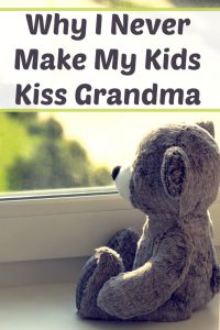 Why I Never Make My Kids Kiss Grandma