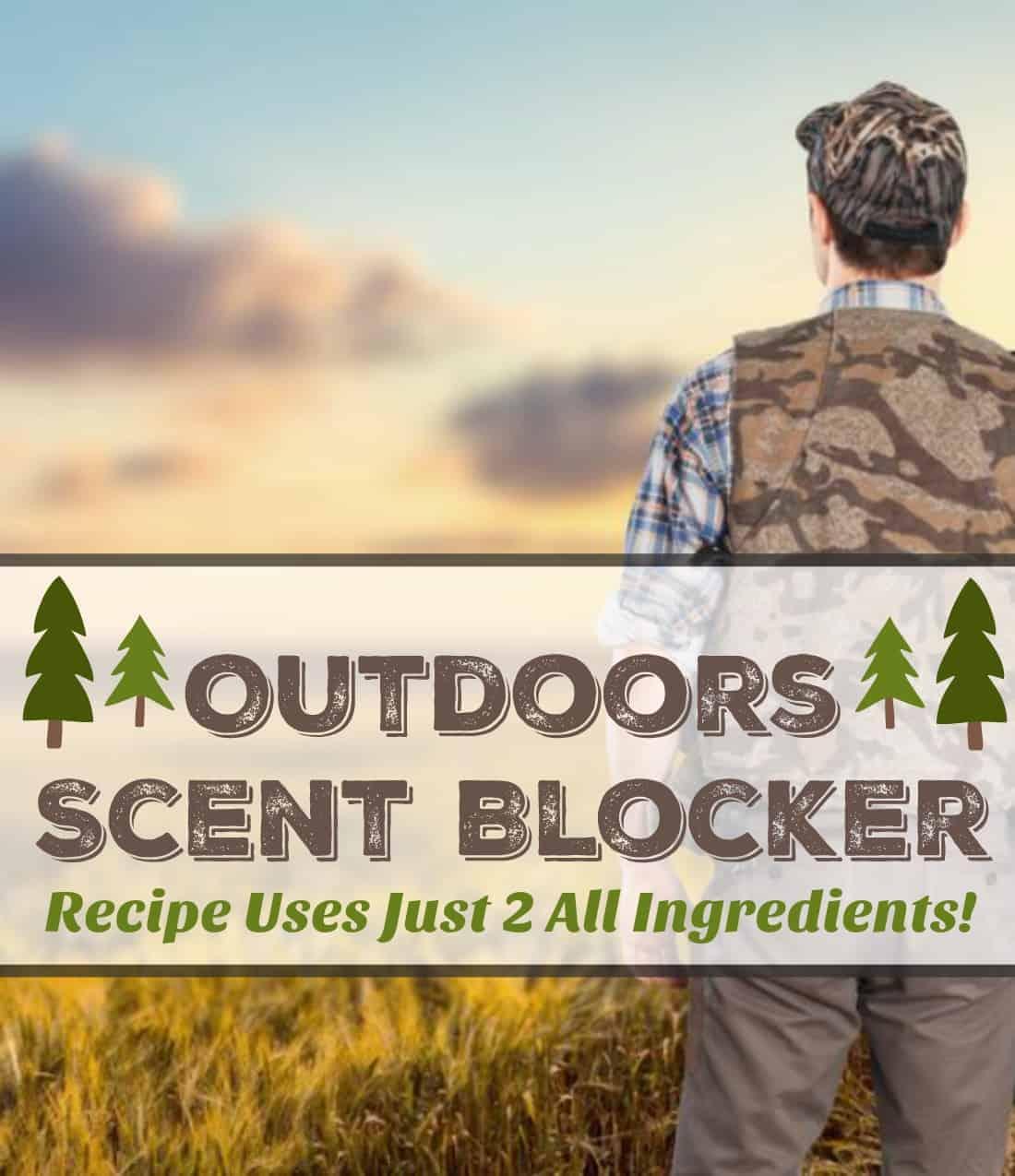 Outdoors scent blocker recipe using 2 ingredients.