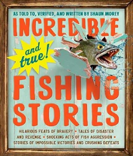 Incredible and true fishing stories book.