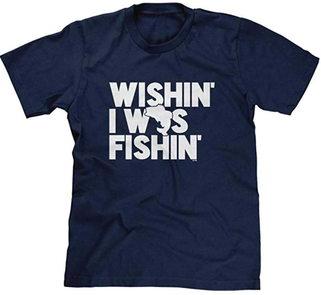 Wishin I was Fishin\' t-shirt.