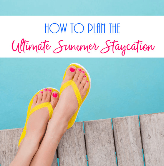 How to plan the ultimate summer staycation.