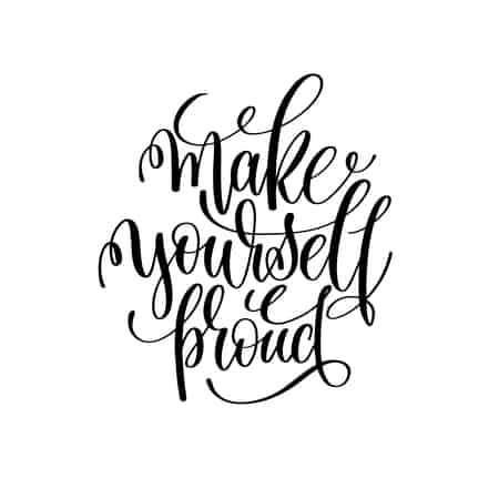 A motivational quote of being proud of yourself.