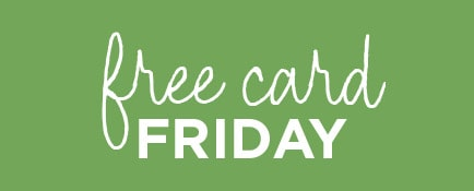 Free Hallmark cards every Friday.