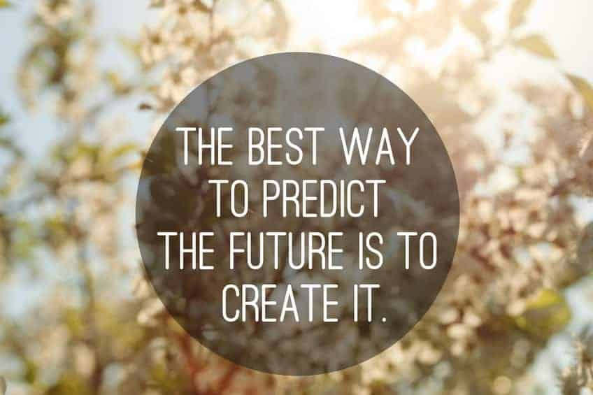 """Inspirational quote. """"The best way to predict the future is to create it."""""""