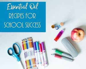 Essential Oil Recipes for School Success