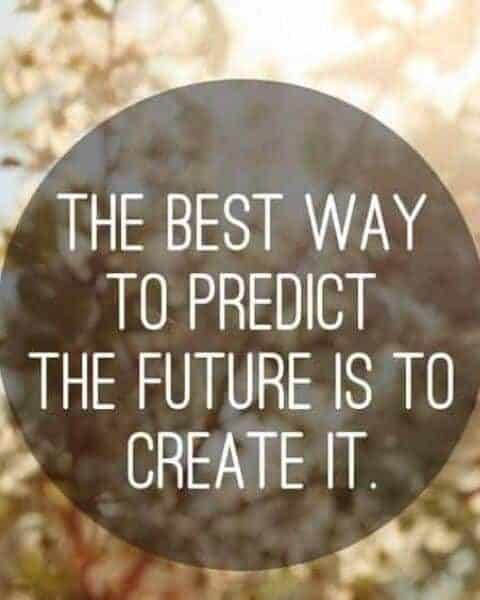 quote that says The Best Way to Predict the Future is to Create it