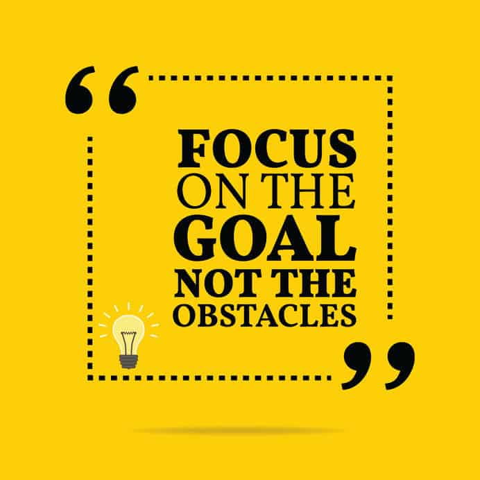 """Inspirational quote that reads """"Focus on the goal not the obstacles."""""""