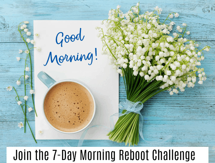 Join the 7-day morning reboot challenge.