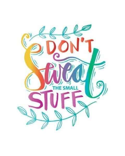 a colorful quote on a white background that says Don't Sweat the Small Stuff
