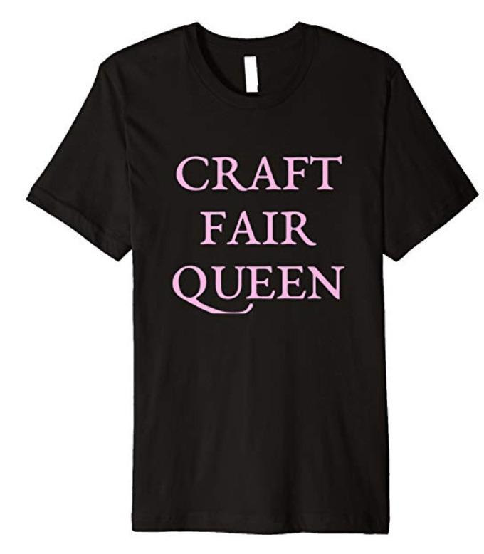 Craft fair queen t-shirt.