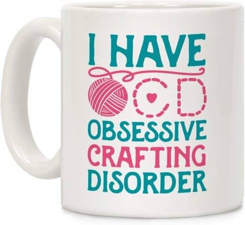 Obsessive crafting disorder mug.