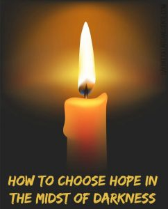 choose hope in your darkest hour and time