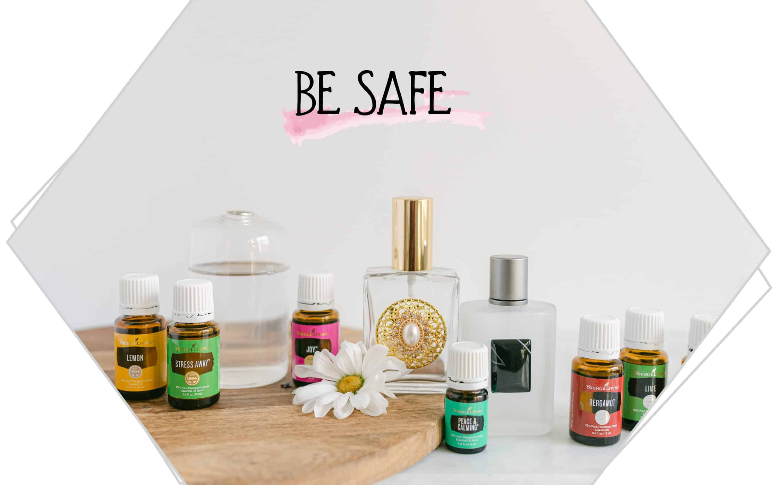 Essential oils and perfume bottles wiht the words Be Safe written on the background