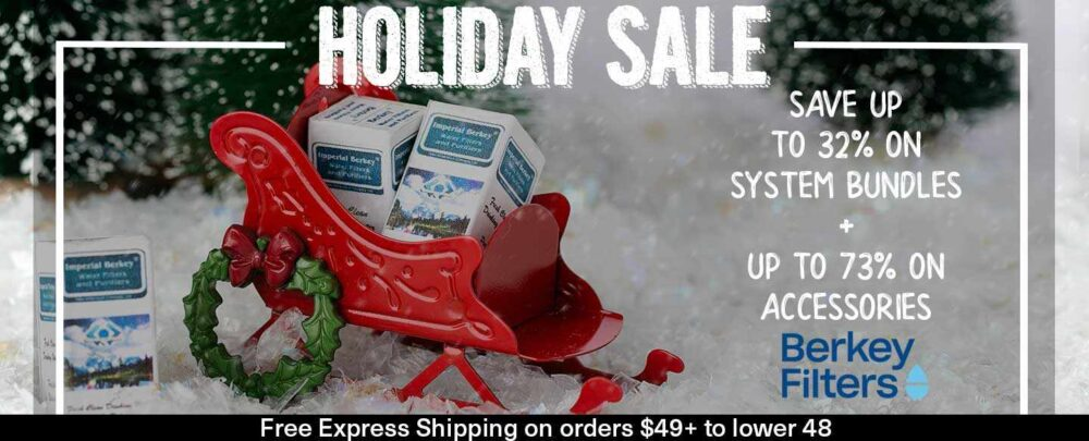 Holiday sale for Berkey Filters this season.
