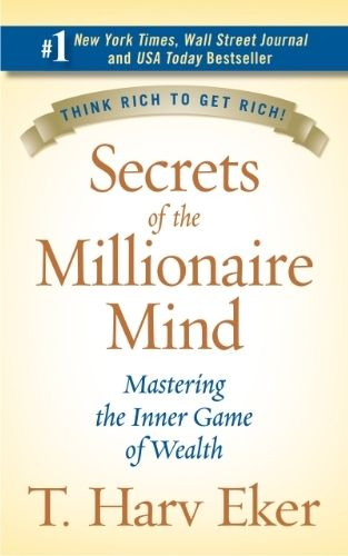 Secrets of the Millionaire Mind: Mastering the Inner Game of Wealth by T. Harv Eker.