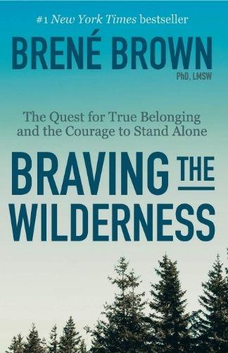 Braving the Wilderness by Brene Brown.