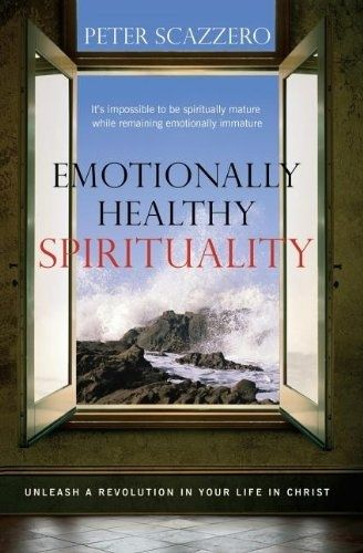 Emotionally Healthy Spirituality: Unleash a revolution in your life in Christ by Peter Scazzero.