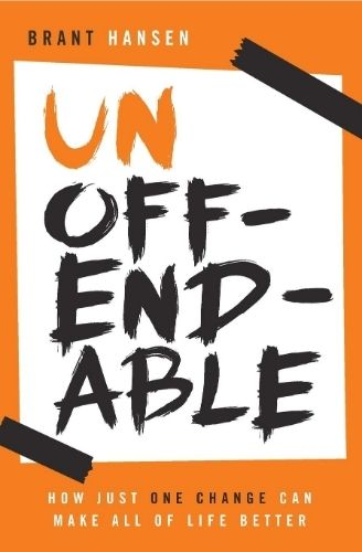 Unoffendable: How just one change can make all of life better by Brant Hansen.